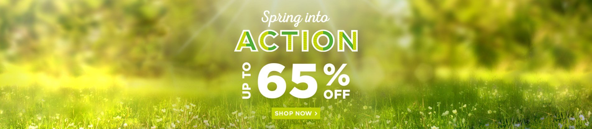 Spring Into Action - Up to 65% Off